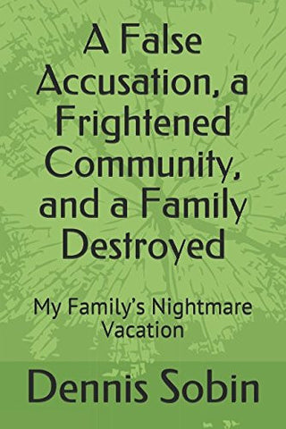 A False Accusation, a Frightened Community, and a Family Destroyed: My Family's Nightmare Vacation