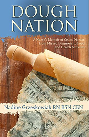 Dough Nation: A Nurse's Memoir of Celiac Disease from Missed Diagnosis to Food and Health Activism