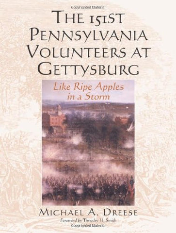 The 151st Pennsylvania Volunteers at Gettysburg: Like Ripe Apples in a Storm