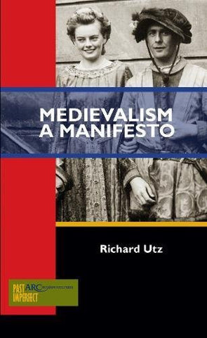 Medievalism: A Manifesto (Past Imperfect)