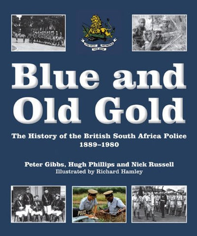 Blue and Old Gold: The History of the British South Africa Police 1889–1980