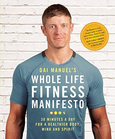 Dai Manuel's Whole Life Fitness Manifesto: 30 Minutes a Day for a Healthier Body, Mind and Spirit