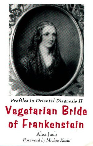 Profiles in Oriental Diagnosis II: Vegetarian Bride of Frankenstein (Profiles in Oriental Diagnosis II, the Scientific Revolution) (v. 2)