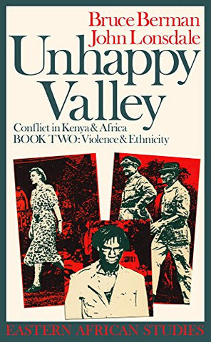Unhappy Valley: Conflict in Kenya & Africa, Book 2: Violence & Ethnicity (Eastern African Studies) (Book II)