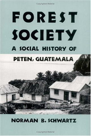 Forest Society: A Social History of Peten, Guatemala (The Ethnohistory Series)
