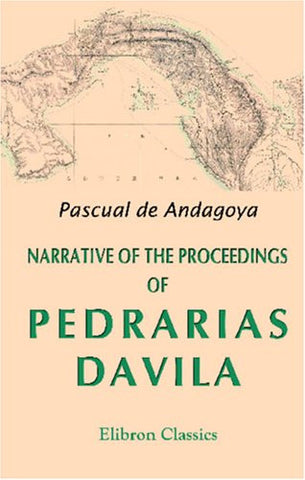 Narrative of the Proceedings of Pedrarias Davila in the Provinces of Tierra Firme or Castilla del Oro, and of the Discovery of the South Sea and t