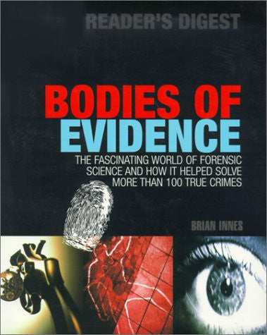 Bodies of Evidence: The Fascinating World of Forensic Science and How It Helped Solve More Than 100 True Crimes