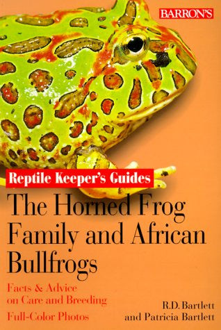 Horned Frog Family and the African Bullfrogs, The (Reptile and Amphibian Keeper's Guide)