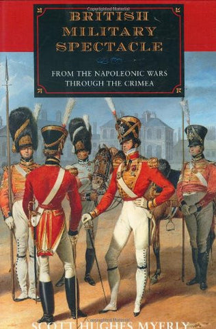 British Military Spectacle: From the Napoleonic Wars through the Crimea