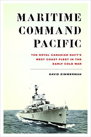 Maritime Command Pacific: The Royal Canadian Navy's West Coast Fleet in the Early Cold War (Studies in Canadian Military History)