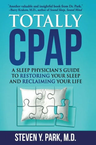 Totally CPAP: A Sleep Physician's Guide to Restoring Your Sleep and Reclaiming Your Life