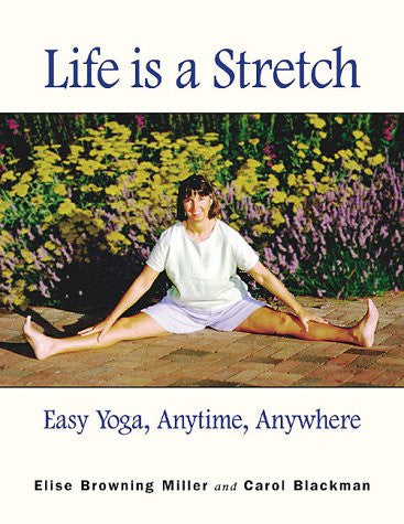 Life is a Stretch: Easy Yoga, Anytime, Anywhere