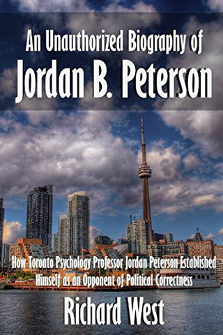 An Unauthorized Biography of Jordan B. Peterson: How Toronto Psychology Professor Jordan Peterson Established Himself as an Opponent of Political