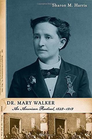 Dr. Mary Walker: An American Radical, 1832-1919