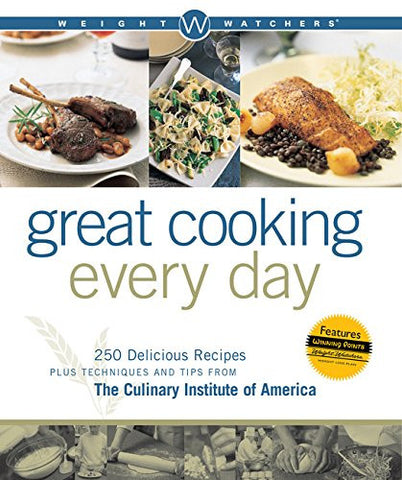 Weight Watchers Great Cooking Every Day: 250 Delicious Recipes Plus Techniques and Tips from The Culinary Institute of America (Weight Watchers Co