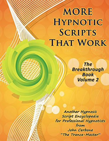 More Hypnotic Scripts That Work: The Breakthrough Book - Volume 2