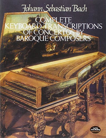 Complete Keyboard Transcriptions of Concertos by Baroque Composers (Dover Music for Piano)