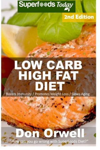 Low Carb High Fat Diet: Over 170+ Low Carb High Fat Meals, Dump Dinners Recipes, Quick & Easy Cooking Recipes, Antioxidants & Phytochemicals, Soup