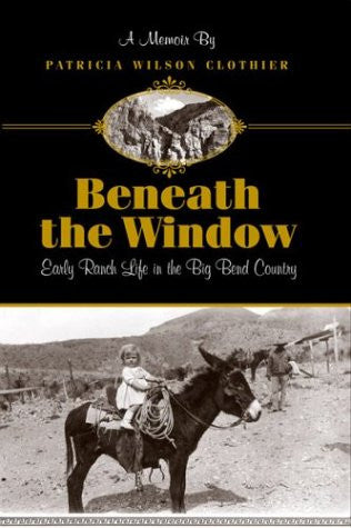 Beneath the Window: Early Ranch Life in the Big Bend Country