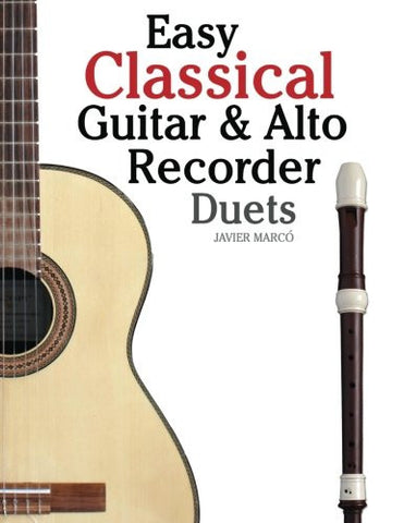 Easy Classical Guitar & Alto Recorder Duets: Featuring music of Bach, Mozart, Beethoven, Wagner and others. For Classical Guitar and Alto/Treble R