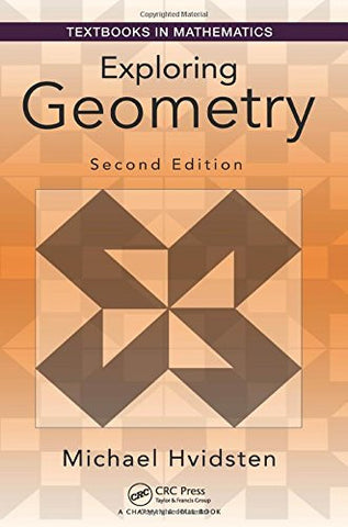 Exploring Geometry, Second Edition (Textbooks in Mathematics)