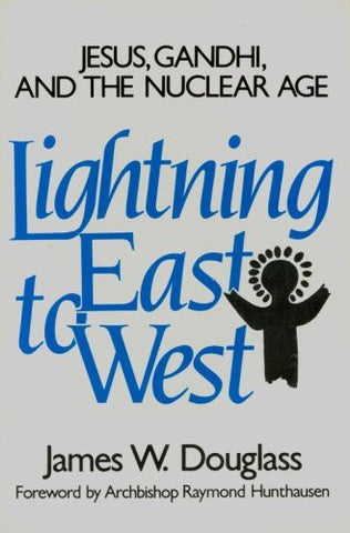 Lightning East to West: Jesus, Gandhi, and the Nuclear Age