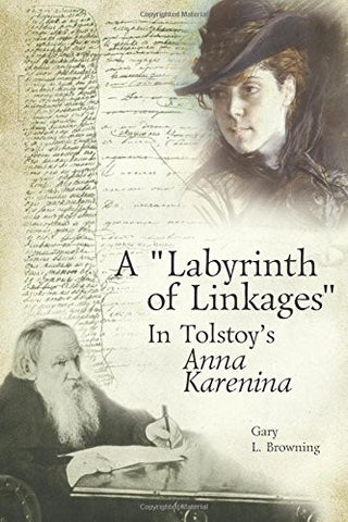 "A ""Labyrinth of Linkages"" in Tolstoy's Anna Karenina (Studies in Russian and Slavic Literatures, Cultures, and History)"