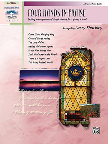 Four Hands in Praise: Exciting Duet Arrangements of Classic Hymns (Sacred Performer Duet Collections)