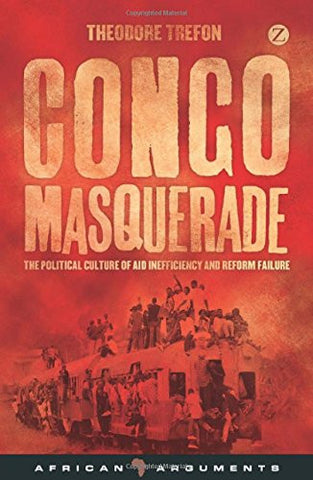 Congo Masquerade: The Political Culture of Aid Inefficiency and Reform Failure (African Arguments)