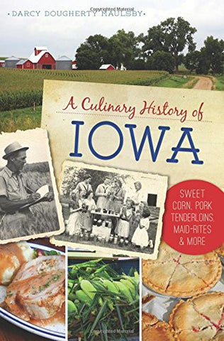A Culinary History of Iowa: Sweet Corn, Pork Tenderloins, Maid-Rites & More (American Palate)