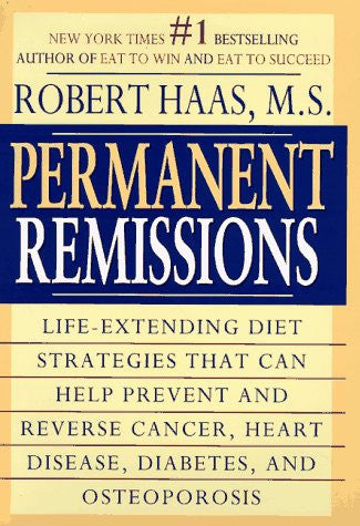 Permanent Remissions : Life-Extending Diet Stategies That Can Help Prevent and Reverse Cancer, Heart Disease, Diabets, and Osteoporosis