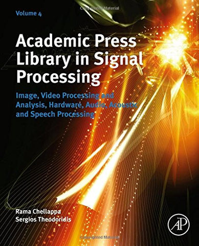 Academic Press Library in Signal Processing, Volume 4: Image, Video Processing and Analysis, Hardware, Audio, Acoustic and Speech Processing