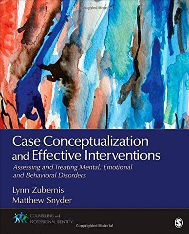 Case Conceptualization and Effective Interventions: Assessing and Treating Mental, Emotional, and Behavioral Disorders (Counseling and Professiona