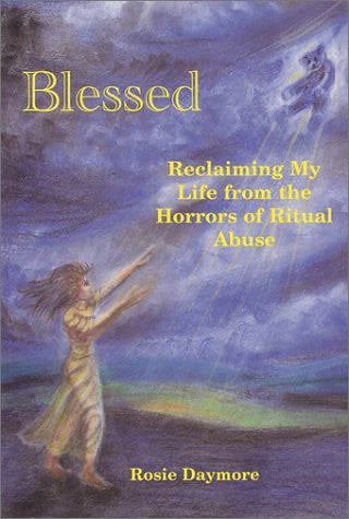 Blessed : Reclaiming My Life from the Horrors of Ritual Abuse