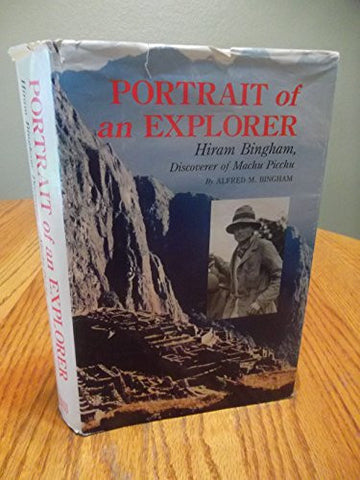Portrait of an Explorer: Hiram Bingham, Discoverer of Machu Picchu