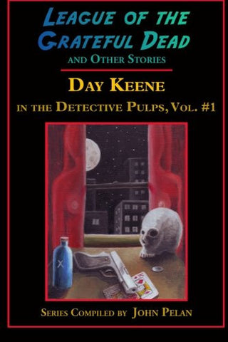 League of the Grateful Dead and Other Stories: Day Keene in the Detective Pulps Volume I