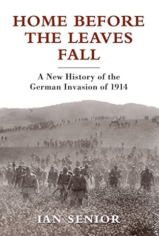 Home Before the Leaves Fall: A New History of the German Invasion of 1914 (General Military)