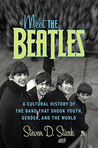 Meet the Beatles: A Cultural History of the Band That Shook Youth, Gender, and the World
