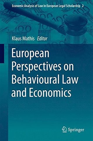 European Perspectives on Behavioural Law and Economics (Economic Analysis of Law in European Legal Scholarship)