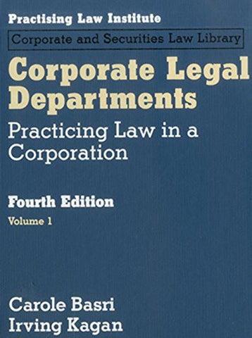 Corporate Legal Departments: Practicing Law in a Corporation (Vol I and II )