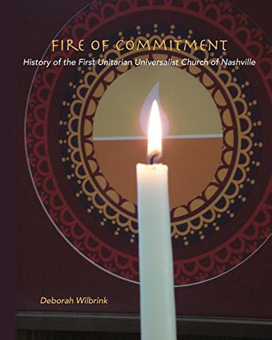 Fire of Commitment: History of the First Unitarian Universalist Church of Nashville