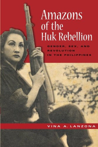 Amazons of the Huk Rebellion: Gender, Sex, and Revolution in the Philippines (New Perspectives in Se Asian Studies)
