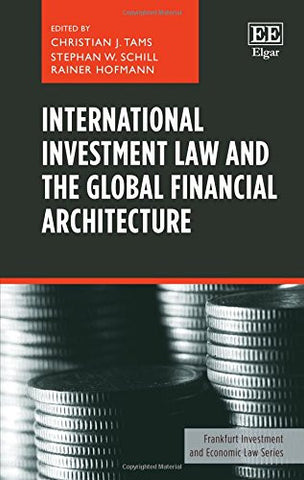 International Investment Law and the Global Financial Architecture (Frankfurt Investment and Economic Law series)