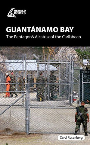 Guantánamo Bay: The Pentagon's Alcatraz of the Caribbean