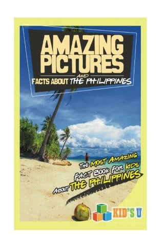 Amazing Pictures and Facts About The Philippines: The Most Amazing Fact Book for Kids About The Philippines (Kid's U)