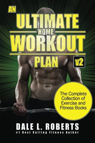 An Ultimate Home Workout Plan: The Complete Collection of Exercise and Fitness Books (Revised, Updated, and Expanded)