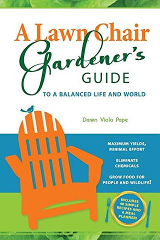 A Lawn Chair Gardener's Guide: To a Balanced Life and World