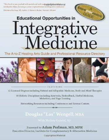 Educational Opportunities in Integrative Medicine: The A-to-Z Healing Arts Guide and Professional Resource Directory (Know Your Source Guide)