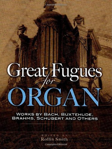 Great Fugues for Organ: Works by Bach, Buxtehude, Brahms, Schubert and Others (Dover Music for Organ)
