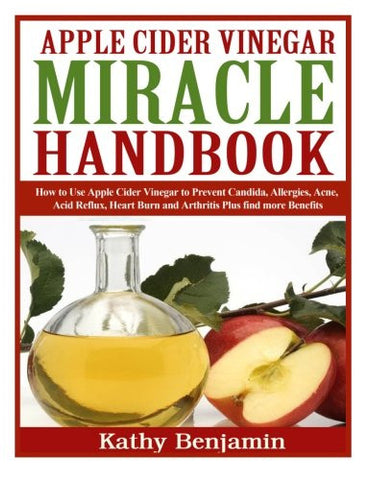 Apple Cider Vinegar Miracle Handbook: The Ultimate Health Guide to Silky Hair, Weight Loss, and Glowing Skin!  How to Use Apple Cider Vinegar to .